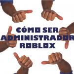 Cómo ser administrador en Roblox